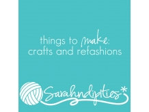 Things to Make: Crafts and Refashions